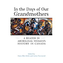 In the Days of Our Grandmothers: A Reader in Aboriginal Women's History in Canada