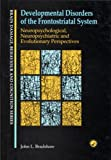 Developmental Disorders of Frontostriatal System : Neuropsychological Neuropsychiatric and Evolutionary Perspectives, Bradshaw, John L., 1841692271