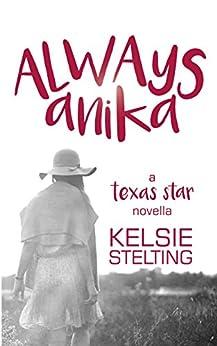 Always Anika (The Texas Star Series) by [Stelting, Kelsie]