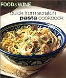 Quick from Scratch Pasta Cookbook, Food & Wine Magazine, 0916103668