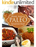 Make Ahead Paleo Recipes: Gluten-Free Recipes From Freezer to Plate in 15 Minutes: Simple and Healthy Paleo Gluten-Free Slow Cooker Recipes (Slow Cooker Recipes Series Book 1)