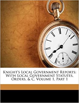 Knight's Local Government Reports: With Local Government Statutes, Orders, and C, Volume 1, Part 1