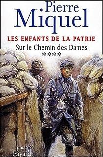 Les enfants de la patrie : [vol. 4] : Sur le Chemin des Dames, Miquel, Pierre