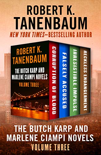 The Butch Karp and Marlene Ciampi Novels Volume Three: Corruption of Blood, Falsely Accused, Irresistible Impulse, and Reckless Endangerment (English Edition)