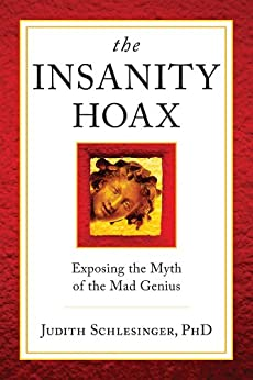 The Insanity Hoax: Exposing the myth of the mad genius by [Schlesinger, Judith]