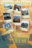 From Somewhere to Somewhere Else, Jeffery Martin, 1483654036