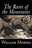 Roots of the Mountains, William Morris, 1598184075