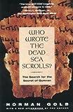 Who Wrote the Dead Sea Scrolls?, Norman Golb, 0684806924