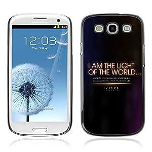 Planetar® ( Bible Verse-JOHN 8:12 I AM THE LIGHT OF THE WORLD ) Samsung Galaxy S3 / i9300 / i747 Fundas Cover Cubre Hard Case Cover