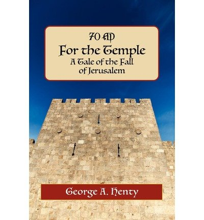 [ For the Temple: A Tale of the Fall of Jerusalem [ FOR THE TEMPLE: A TALE OF THE FALL OF JERUSALEM ] By Henty, George Alfred ( Author )Mar-24-2010 Paperback