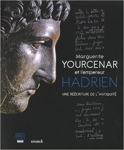 En ligne téléchargement Marguerite Yourcenar et l'empereur Hadrien : Une réecriture de l'Antiquité epub pdf