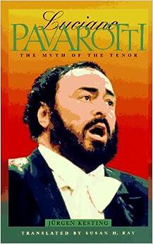 Luciano Pavarotti: The Myth of the Tenor