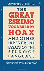 The Great Eskimo Vocabulary Hoax & Other Irreverent Essays on the Study of Language