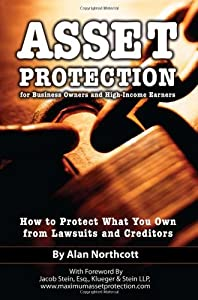 Asset Protection for Business Owners and High-Income Earners: How to Protect What You Own from Lawsuits and Creditors from Atlantic Publishing Group Inc.