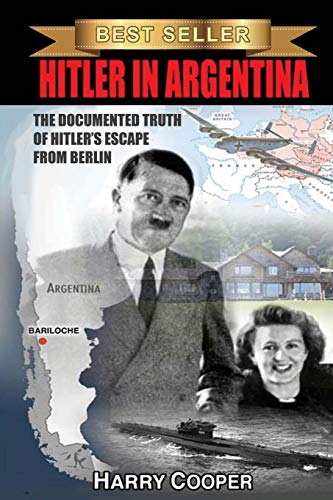 Hitler in Argentina: The Documented Truth of