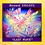 Last Wave by Bernard Xolotl