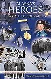 Alaska's Heroes, Nancy W. Ferrell, 088240542X