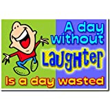 A Day Without Laughter Is a Day Wasted - Classroom Motivational Poster