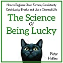 The Science of Being Lucky: How to Engineer Good Fortune, Consistently Catch Lucky Breaks, and Live a Charmed Life Audiobook by Peter Hollins Narrated by Gregory Sutton