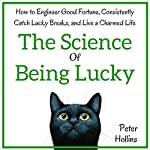 The Science of Being Lucky: How to Engineer Good Fortune, Consistently Catch Lucky Breaks, and Live a Charmed Life | Peter Hollins