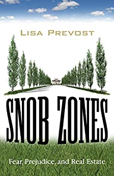 Snob Zones: Fear, Prejudice, and Real Estate by [Prevost, Lisa]