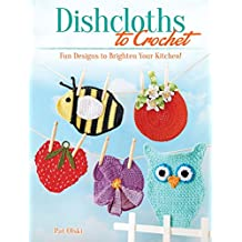 Dishcloths to Crochet: Fun Designs to Brighten Your Kitchen!