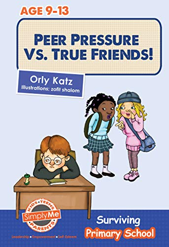 Peer Pressure vs. True Friendship - Surviving Primary School: Children's books ages 9-12 ((Children's books ages 9-12) Book 1)