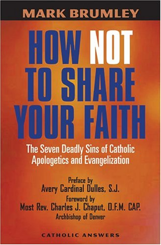 Download How Not to Share Your Faith: The Seven Deadly Sins of Apologetics and Evangelization ebook