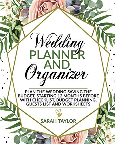 Wedding Planner Organizer - Wedding Planner and Organizer: Plan the Wedding saving the Budget, Starting 12 months before with Checklist, Budget Planning, Guests List and Worksheets