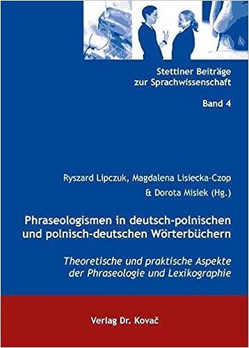 Book Phraseologismen in deutsch-polnischen und polnisch-deutschen Wörterbüchern. Theoretische und praktische Aspekte der Phraseologie und Lexikographie