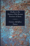 Studies in the History of the Roman Province of Syria: