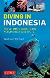 Diving in Indonesia: The Ultimate Guide to the Worlds Best Dive Spots: Bali, Komodo, Sulawesi, Papua, and more