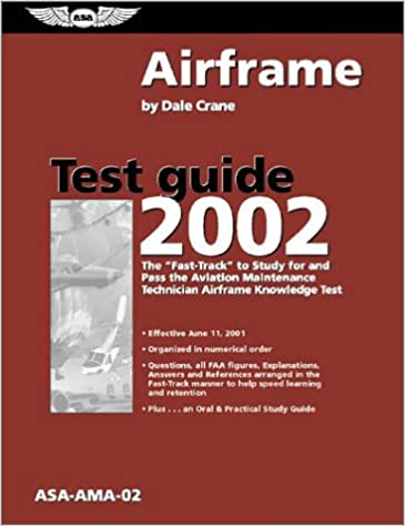 Airframe Test Guide 2002: The Fast-Track to Study for and Pass the Aviation Maintenance Technician Airframe Knowledge Test (Fast-Track Series Guide)