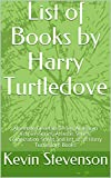 List of Books by Harry Turtledove : Alternate Generals Series, American Empire Series, Atlantis Series, Colonization Series and list of all Harry Turtledove Books