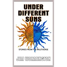 Under Different Suns: Stories from the Multiverse
