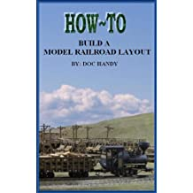 How to Build a Model Railroad Layout (Doc Handy's Hobby Helpers Book 1)