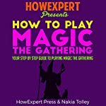 How to Play Magic the Gathering for Beginners: Your Step-by-Step Guide to Playing Magic the Gathering for Beginners |  HowExpert Press