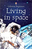 Living in Space (Usborne Beginners)