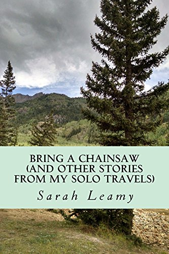 Cheap Bring A Chainsaw: (And Other Stories From My Solo Travels) solo chainsaw