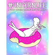 Unicorn Life: A Funny Unicorn Coloring Book for Adults