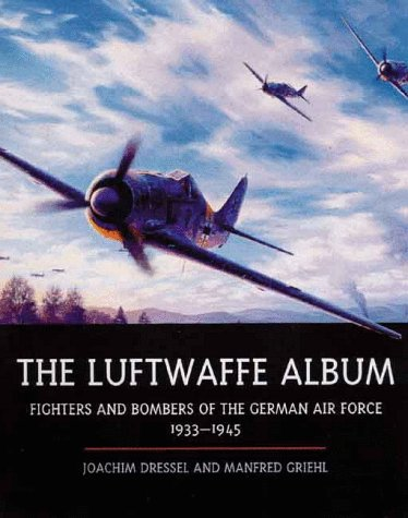 The Luftwaffe Album: Fighters and Bombers of the German Air Force 1933-1945 ()