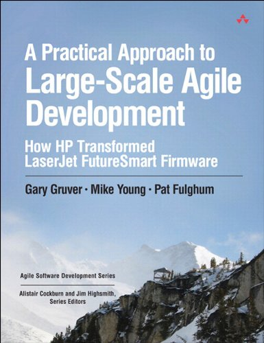A Practical Approach to Large-Scale Agile Development: How HP Transformed LaserJet FutureSmart Firmware (Agile Software Development Series)