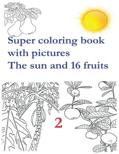 Buy The Sun And 16 Fruits Super Coloring Book With Pictures Coloring Book Is For Children From 2 To 8 Years Old Volume 2 Sun Coloring Book Book Online At Low Prices