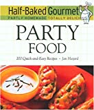Half-Baked Gourmet: Party Food (Half-Baked Gourmet: Partly Homemade Totally Delicious)