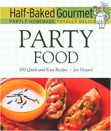 Download Half-Baked Gourmet: Party Food (Half-Baked Gourmet: Partly Homemade Totally Delicious) PDF