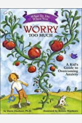 What to Do When You Worry Too Much: A Kid's Guide to Overcoming Anxiety (What-to-Do Guides for Kids) Paperback