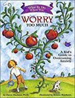 What To Do When You Worry Too Much: A Kid's Guide