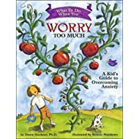 What to Do When You Worry Too Much: A Kid's Guide to Overcoming Anxiety (What-to-Do...