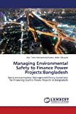 Managing Environmental Safety to Finance Power Projects, Bhuiyan Abu Taher Mohammad Kamrul Kabir, 3659344540