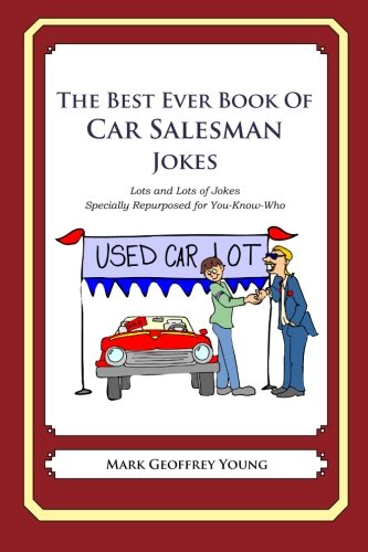 The Best Ever Book of Car Salesman Jokes: Lots and Lots of Jokes Specially Repurposed for You-Know-Who (The Best Car Ever)